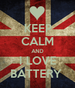 KEEP CALM AND I LOVE BATTERY  - Personalised Poster large