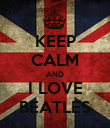 KEEP CALM AND I LOVE BEATLES - Personalised Poster large