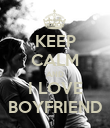 KEEP CALM AND I LOVE BOYFRIEND - Personalised Poster large