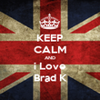 KEEP CALM AND i Love Brad K - Personalised Poster large