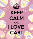 KEEP CALM AND I LOVE  CARI  - Personalised Poster large