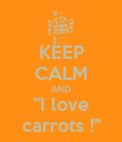 "KEEP CALM AND ""I love carrots !"" - Personalised Poster large"
