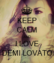 KEEP CALM AND I LOVE DEMI LOVATO - Personalised Poster large