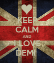 KEEP CALM AND I LOVE DEMI  - Personalised Poster large
