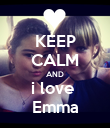 KEEP CALM AND i love  Emma - Personalised Poster large