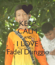 KEEP CALM AND I LOVE Fadel Dunggio - Personalised Poster large