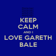 KEEP CALM AND I LOVE GARETH BALE - Personalised Poster large