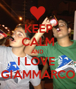 KEEP CALM AND  I LOVE  GIAMMARCO - Personalised Poster large