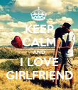 KEEP CALM AND I LOVE GIRLFRIEND - Personalised Poster large