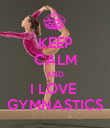 KEEP CALM AND I LOVE  GYMNASTICS - Personalised Poster large