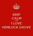 KEEP CALM AND I LOVE HEMLOCK GROVE - Personalised Poster large