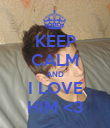 KEEP CALM AND I LOVE HIM <3 - Personalised Poster large