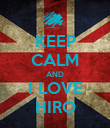 KEEP CALM AND I LOVE HIRO - Personalised Poster large
