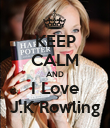 KEEP CALM AND I Love J.K Rowling - Personalised Poster large