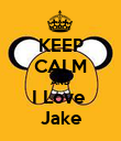 KEEP CALM AND I Love  Jake - Personalised Poster large