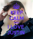 KEEP CALM AND I LOVE  JUSTIN  - Personalised Poster large
