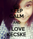 KEEP CALM AND I LOVE KECSKE - Personalised Poster small