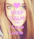 KEEP CALM AND I Love  Lottie  - Personalised Poster large