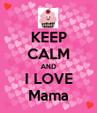 KEEP CALM AND I LOVE Mama - Personalised Poster large