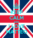 KEEP CALM AND I LOVE MATTEO - Personalised Poster large