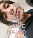KEEP CALM AND I LOVE MAURO - Personalised Poster large