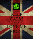 KEEP CALM and I LOVE ME MORE - Personalised Poster large