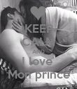 KEEP CALM AND I love  Mon prince - Personalised Poster large