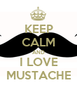 KEEP CALM AND I LOVE MUSTACHE - Personalised Poster large