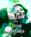 KEEP CALM AND i love my Gaja - Personalised Poster small