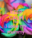 KEEP CALM AND i love my mummy - Personalised Poster large