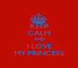 KEEP CALM AND I LOVE MY PRINCESS - Personalised Poster large
