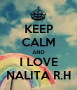 KEEP CALM AND I LOVE NALITA R.H - Personalised Poster large