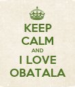 KEEP CALM AND I LOVE OBATALA - Personalised Poster large
