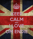 KEEP CALM AND I LOVE OM ENDIE - Personalised Poster large