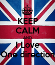 KEEP CALM AND I Love One direction - Personalised Poster large