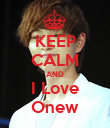 KEEP CALM AND I Love Onew - Personalised Poster large