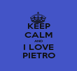 KEEP CALM AND I LOVE PIETRO - Personalised Poster large