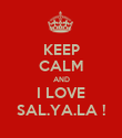 KEEP CALM AND I LOVE SAL.YA.LA ! - Personalised Poster large