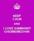 KEEP CALM AND I LOVE SAMRAWIT GHEBREMEDHIN♥ - Personalised Poster large