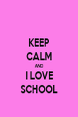 KEEP CALM AND I LOVE SCHOOL - Personalised Poster large