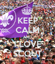 KEEP CALM AND I LOVE SCOUT - Personalised Poster large