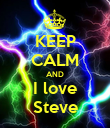 KEEP CALM AND I love Steve - Personalised Poster large