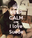 KEEP CALM AND I love Suede - Personalised Poster large