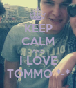 KEEP CALM AND I LOVE TOMMO *-* - Personalised Poster large