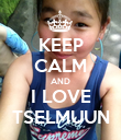 KEEP CALM AND I LOVE TSELMUUN - Personalised Poster large
