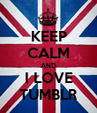 KEEP CALM AND I LOVE TUMBLR - Personalised Poster large