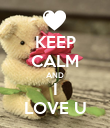 KEEP CALM AND I LOVE U - Personalised Poster large