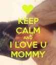 KEEP CALM AND I LOVE U MOMMY - Personalised Poster large