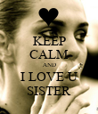 KEEP CALM AND I LOVE U SISTER - Personalised Poster large