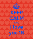 KEEP CALM AND i love you 18 - Personalised Poster small